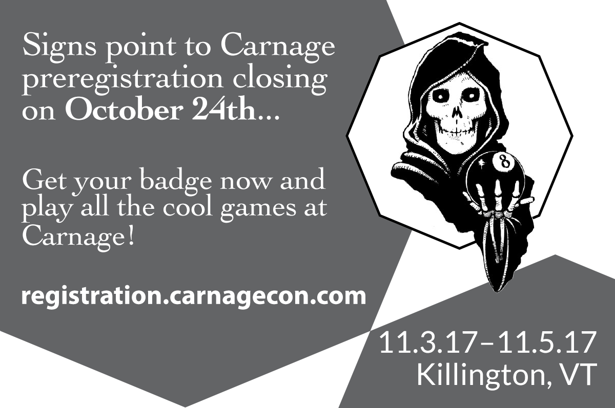 "Picture of the Grim Reaper holding out a magic 8-ball. Text reads, ""Signs point to Carnage registration closing on October 24th. Get your badge now and play all of the cool games at Carnage! registration.carnagecon.com 11.3.17-11.5.17, Killington, VT"